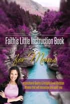 Faith's Little Instruction Book for Moms ebook by House, Harrison