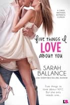Five Things I Love About You eBook by Sarah Ballance