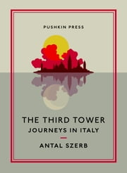 The Third Tower - Journeys in Italy ebook by Antal Szerb,Len Rix