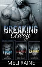 The Breaking Away Series Boxed Set - Romantic Suspense ebook by Meli Raine