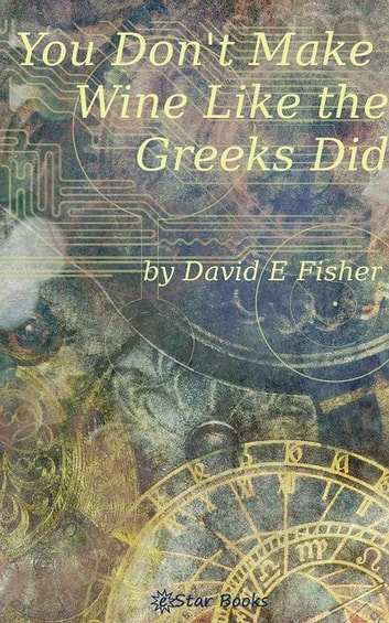 You Don't Make Wine Like the Greek Did ebook by David E Fisher