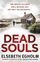 Dead Souls ebook by Elsebeth Egholm