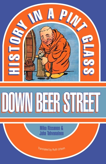 Down Beer Street - History in a Pint Glass ebook by Mika Rissanen,Juha Tahvanainen,Ruth Urbom
