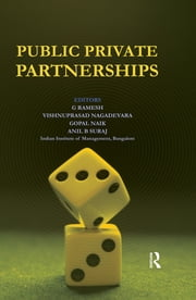 Public Private Partnerships ebook by G Ramesh,Vishnuprasad Nagadevara,Gopal Naik,Anil Suraj