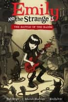 Emily and the Strangers Volume 1: The Battle of the Bands ebook by Rob Reger