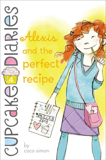 Alexis and the Perfect Recipe ebook by Coco Simon