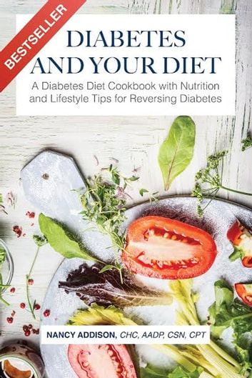 Diabetes and Your Diet: A Diabetes Diet Cookbook with Nutrition and Lifestyle Tips for Reversing Diabetes - The Healing Diet, #1 ebook by Nancy Addison
