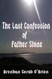 The Last Confession of Father Stone ebook by Brendan Gerad O'Brien