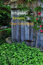 Whatever - Synopsis ebook by Chye Yong Seng