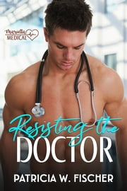 Resisting the Doctor ebook by Patricia W. Fischer