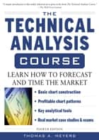 The Technical Analysis Course, Fourth Edition: Learn How to Forecast and Time the Market ebook by Thomas Meyers