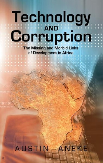 Technology and Corruption - The Missing and Morbid Links of Development in Africa ebook by Austin Aneke