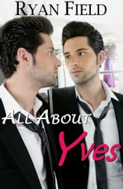 All About Yves ebook by Ryan Field