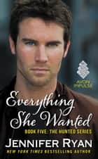 Everything She Wanted - Book Five: The Hunted Series ebook by Jennifer Ryan