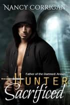 Hunter Sacrificed - Father of the Damned: Arawn ebook by Nancy Corrigan