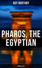 Pharos, the Egyptian (Horror Classic) ebook by Guy Boothby