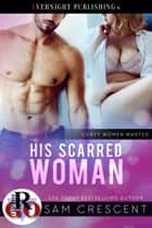 His Scarred Woman ebook by Sam Crescent