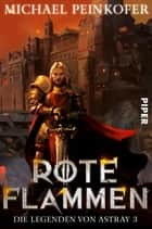 Rote Flammen - Die Legenden von Astray 3 ebook by Michael Peinkofer