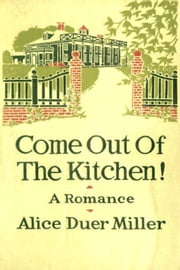 Come Out of the Kitchen! ebook by Alice Duer Miller