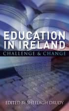 Education in Ireland - Challenge and Change 電子書籍 by Professor Sheelagh Drudy