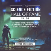 The Science Fiction Hall of Fame, Vol. 2-B - The Greatest Science Fiction Novellas of All Time Chosen by the Members of the Science Fiction Writers of America audiobook by Isaac Asimov, Jack Vance, others