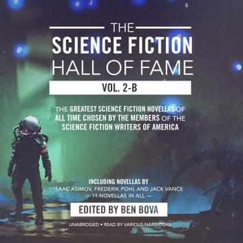The Science Fiction Hall of Fame, Vol. 2-B - The Greatest Science Fiction Novellas of All Time Chosen by the Members of the Science Fiction Writers of America audiobook by Isaac Asimov,Jack Vance,others