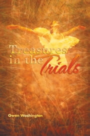 Treasures in the Trials ebook by Gwen Washington