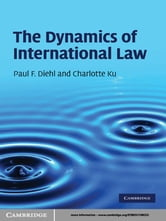 The Dynamics of International Law ebook by Paul F. Diehl,Charlotte Ku