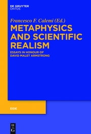 Metaphysics and Scientific Realism - Essays in Honour of David Malet Armstrong ebook by Francesco Federico Calemi