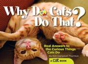 Why Do Cats Do That? - Real Answers to the Curious Things Cats Do? ebook by Kim Campbell Thornton