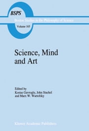Science, Mind and Art - Essays on science and the humanistic understanding in art, epistemology, religion and ethics In honor of Robert S. Cohen ebook by Kostas Gavroglu,J.J. Stachel,Marx W. Wartofsky