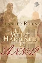 What Happened to Anna? ebook by Jennifer Robins