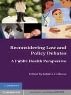 Reconsidering Law and Policy Debates ebook by John G.  Culhane