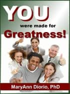 YOU WERE MADE FOR GREATNESS! ebook by MaryAnn Diorio
