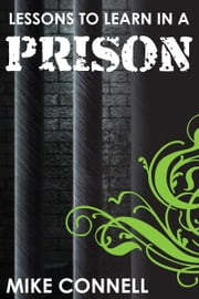 Lessons to Learn in a Prison (sermon) ebook by Mike Connell