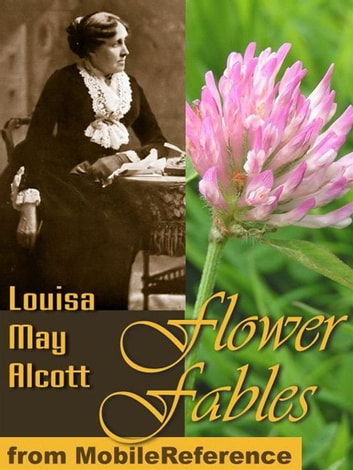Flower Fables (Mobi Classics) ebook by Louisa May Alcott