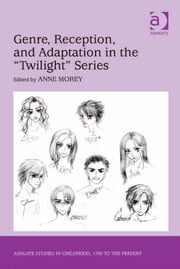 Genre, Reception, and Adaptation in the 'Twilight' Series ebook by Professor Anne Morey,Professor Claudia Nelson