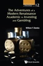The Adventures of a Modern Renaissance Academic in Investing and Gambling ebook by William T Ziemba