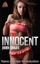 The Innocent: Naive and ripe for seduction ebook by John Argus