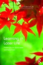 Learning in Later Life - Challenges for Social Work and Social Care ebook by Trish Hafford-Letchfield