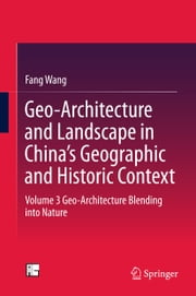 Geo-Architecture and Landscape in China's Geographic and Historic Context - Volume 3 Geo-Architecture Blending into Nature ebook by Fang Wang