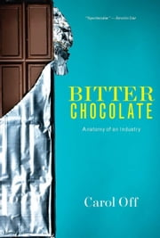 Bitter Chocolate - Anatomy of an Industry ebook by Carol Off