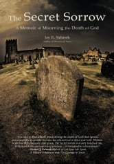 The Secret Sorrow - A Memoir of Mourning the Death of God ebook by Jay E. Valusek