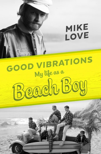 Good Vibrations - My Life as a Beach Boy ebook by Mike Love