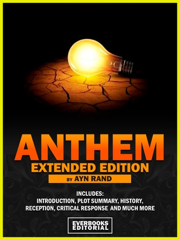 ANTHEM (Extended Edition) – By Ayn Rand - Includes: Introduction, Plot Summary, History, Reception, Critical Response And Much More! ebook by Everbooks Editorial,Everbooks Editorial