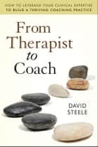 From Therapist to Coach ebook by David Steele