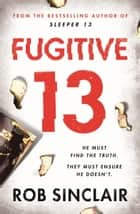 Fugitive 13 - The explosive 2019 thriller that will have you gripped 電子書 by Rob Sinclair