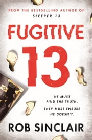 Fugitive 13 - The explosive 2019 thriller that will have you gripped eBook by Rob Sinclair