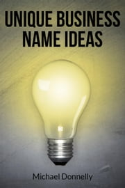 Unique Business Name Ideas ebook by Michael Donnelly