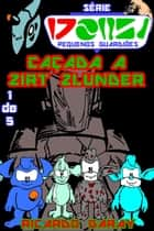 Caçada a Zirt Zlunder ebook by Ricardo Garay